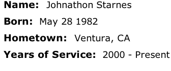 Name:  Johnathon Starnes  Born:  May 28 1982  Hometown:  Ventura, CA  Years of Service:  2000 - Present